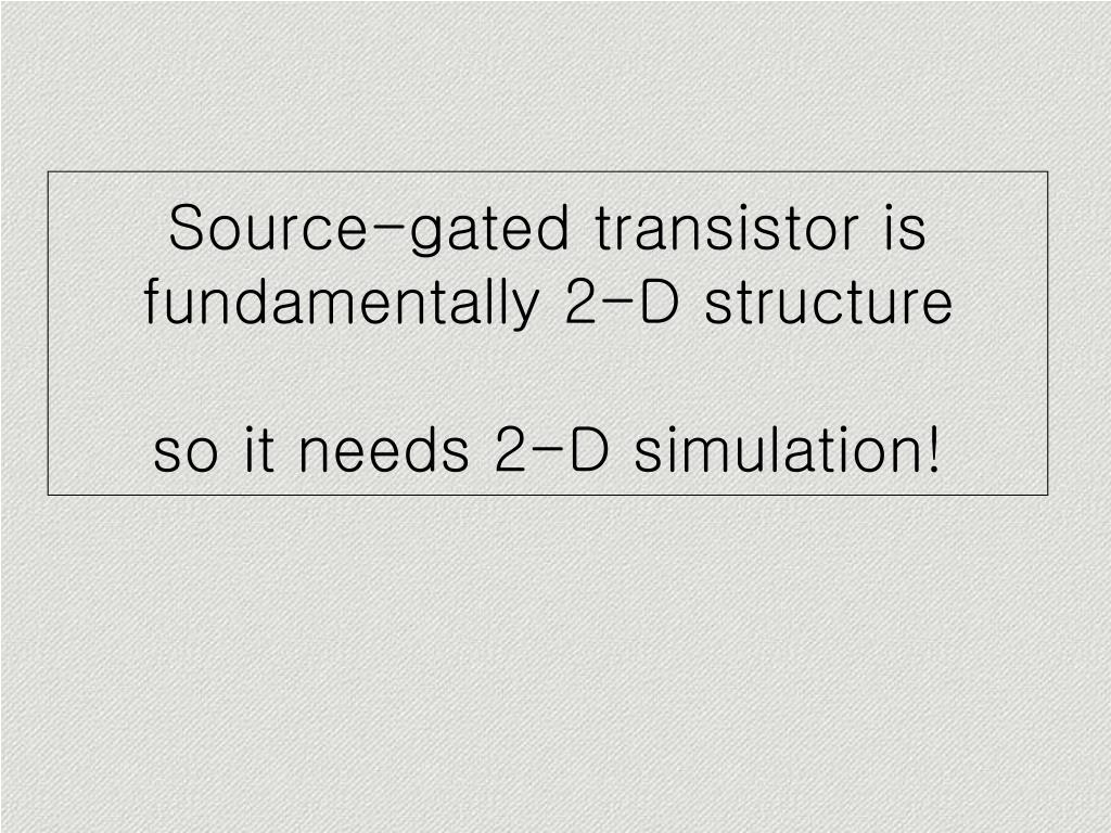 Source-gated transistor is fundamentally 2-D structure