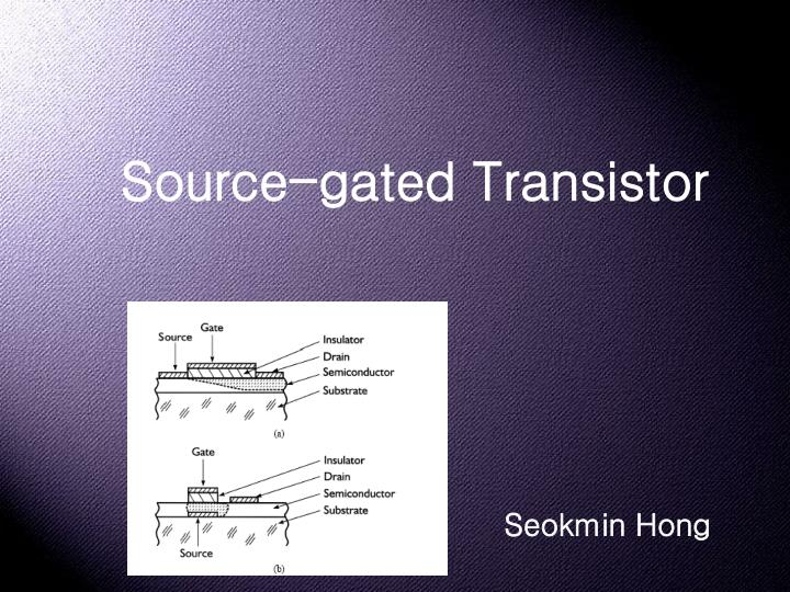 Source gated transistor