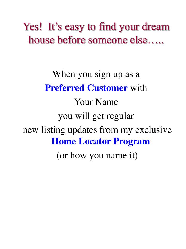 Yes!  It's easy to find your dream house before someone else…..