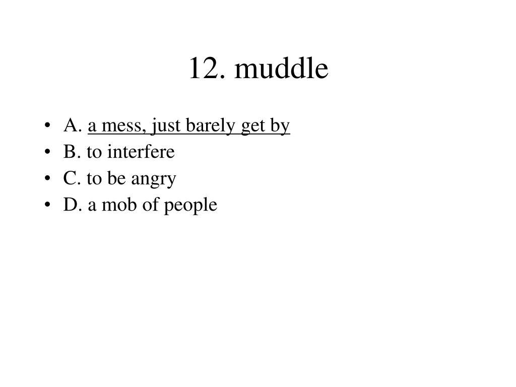 12. muddle