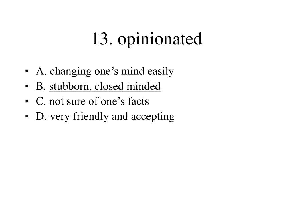 13. opinionated