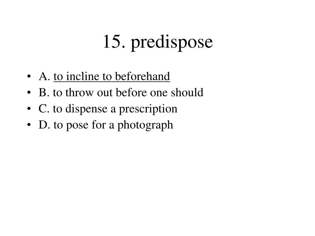 15. predispose