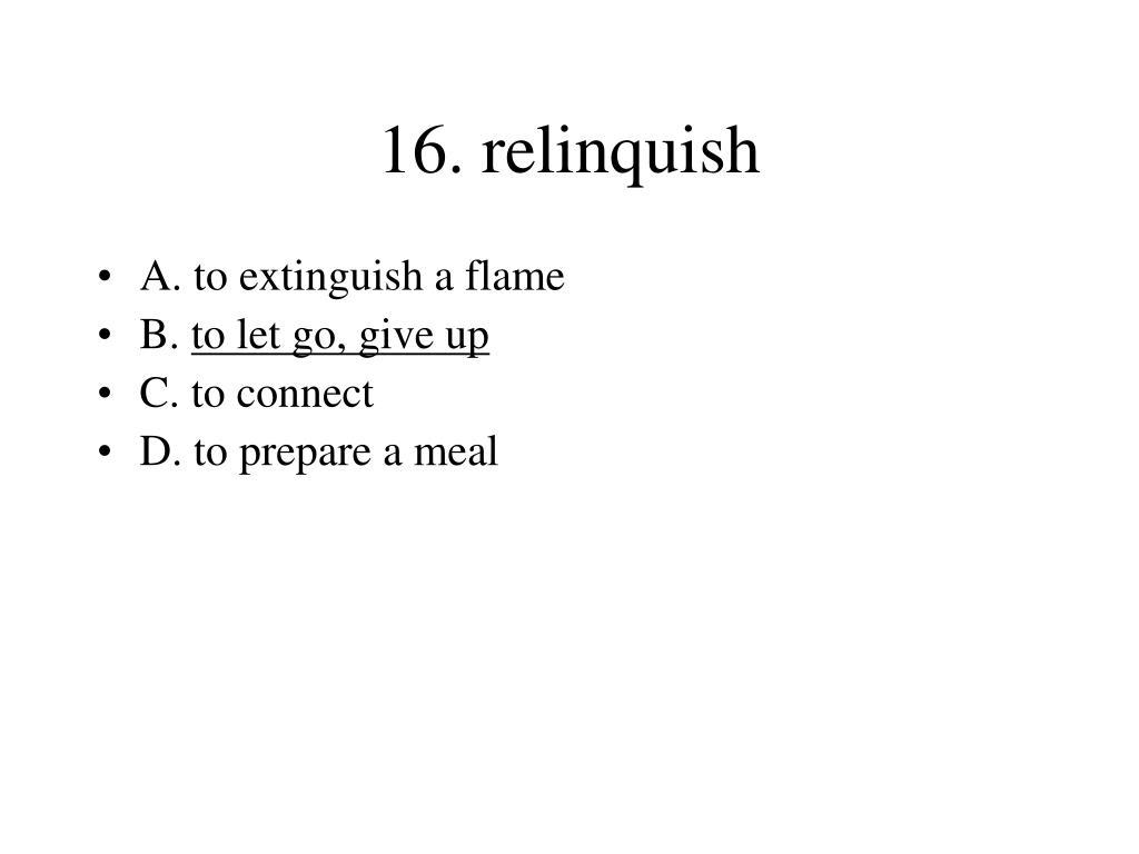 16. relinquish