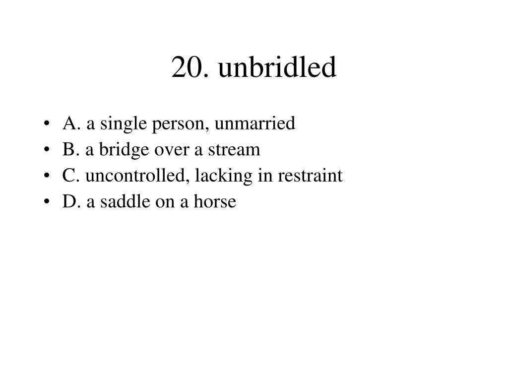 20. unbridled