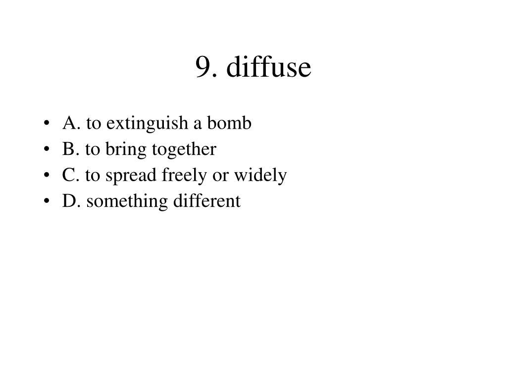 9. diffuse