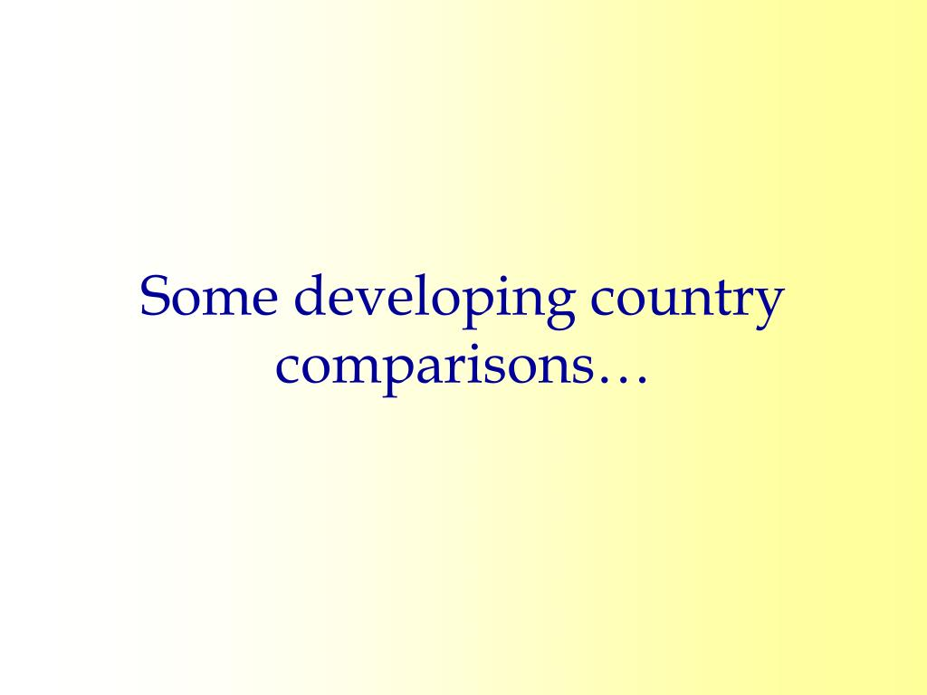 Some developing country comparisons…