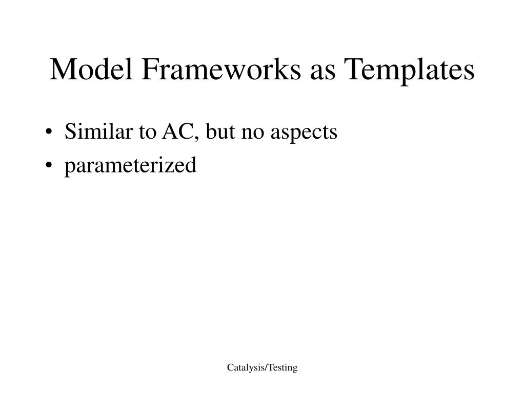 Model Frameworks as Templates