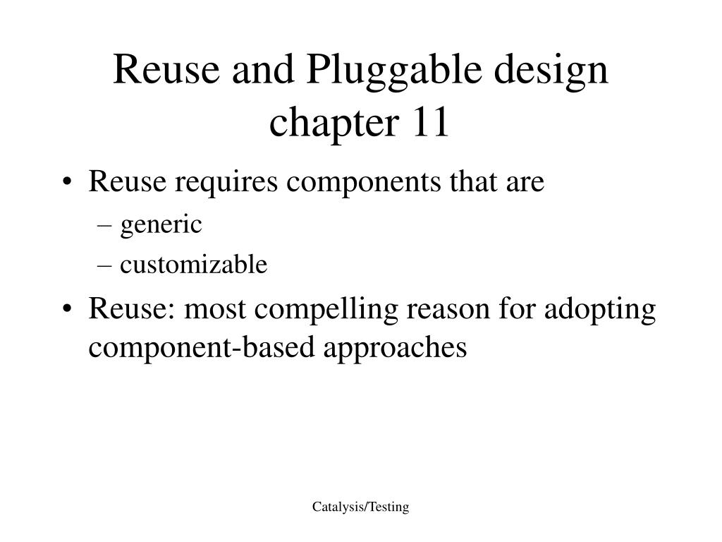 Reuse and Pluggable design