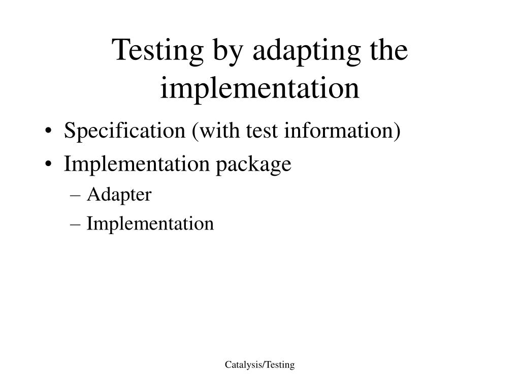 Testing by adapting the implementation