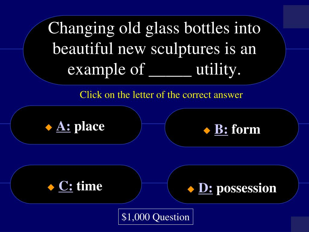 Changing old glass bottles into beautiful new sculptures is an example of _____ utility.