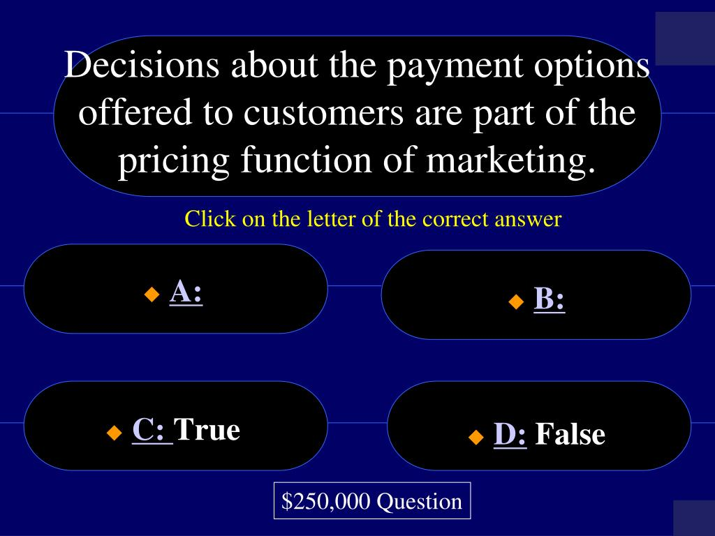 Decisions about the payment options offered to customers are part of the pricing function of marketing.