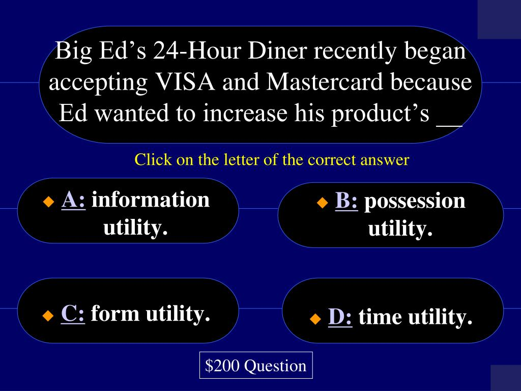 Big Ed's 24-Hour Diner recently began accepting VISA and Mastercard because Ed wanted to increase his product's __