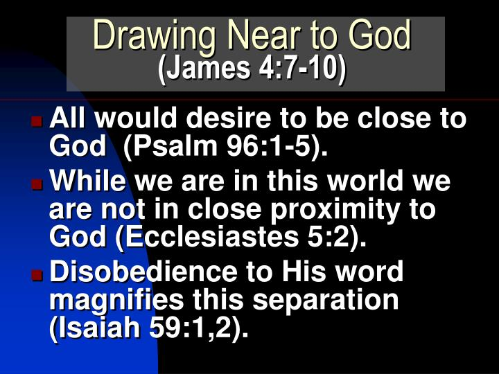 Drawing near to god james 4 7 10 l.jpg