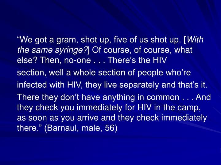 """We got a gram, shot up, five of us shot up. ["