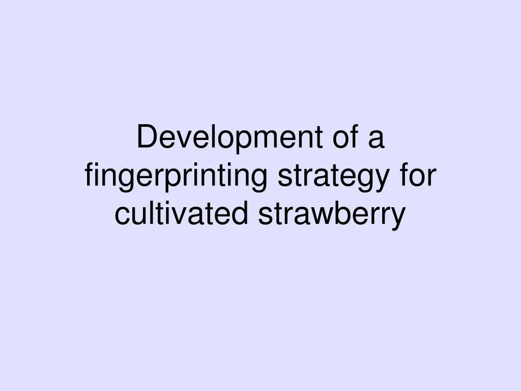 Development of a fingerprinting strategy for cultivated strawberry