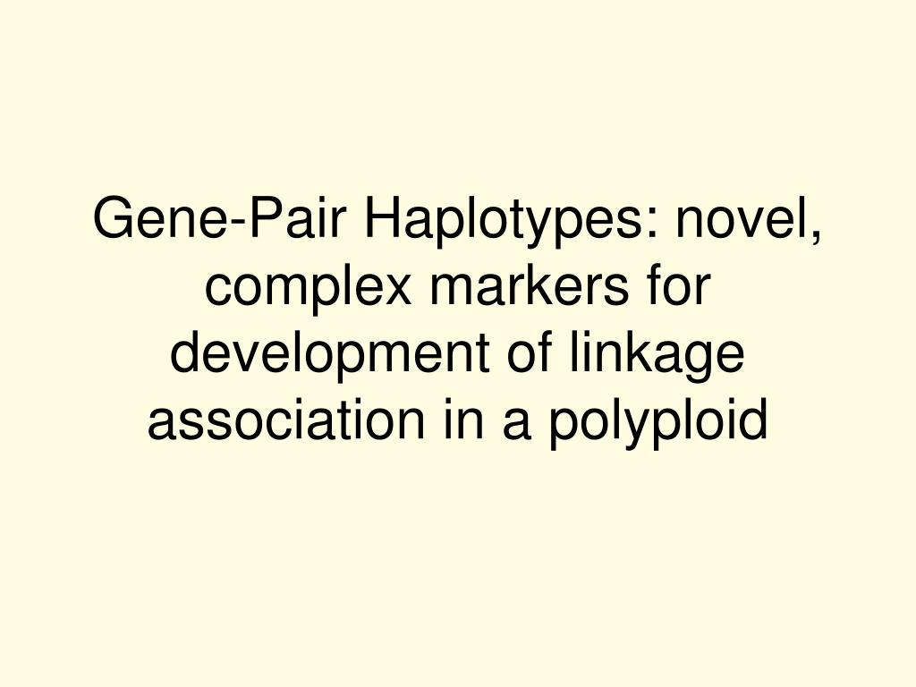 Gene-Pair Haplotypes: novel, complex markers for development of linkage association in a polyploid