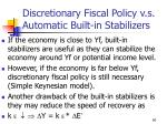 discretionary fiscal policy v s automatic built in stabilizers