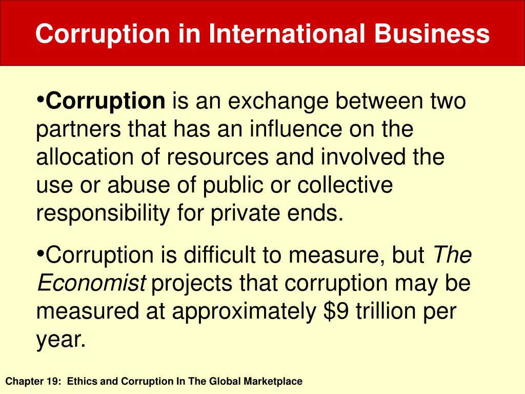 international business corruption Corruption and economic development grand corruption is often associated with international business transactions and usually involves politicians as well as the transparency international corruption perception index is a measure of what businessmen perceive to be a country's level.