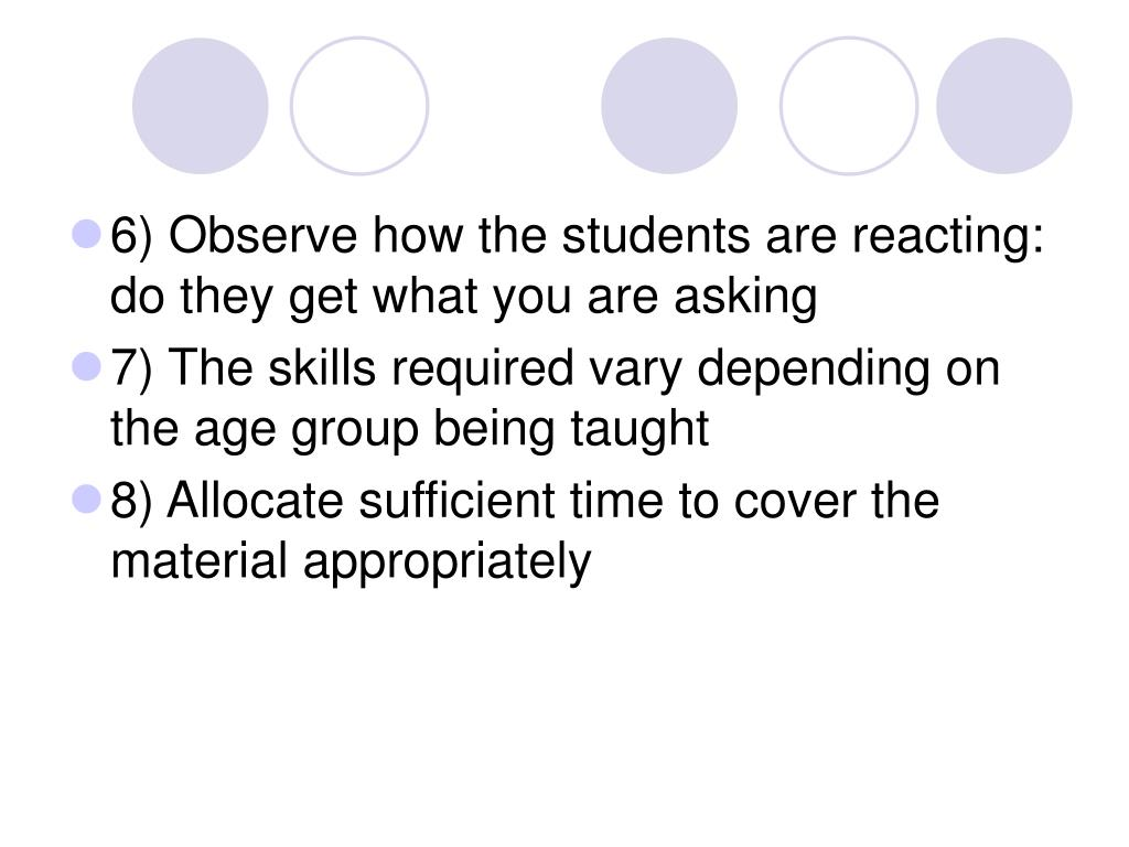 6) Observe how the students are reacting: do they get what you are asking