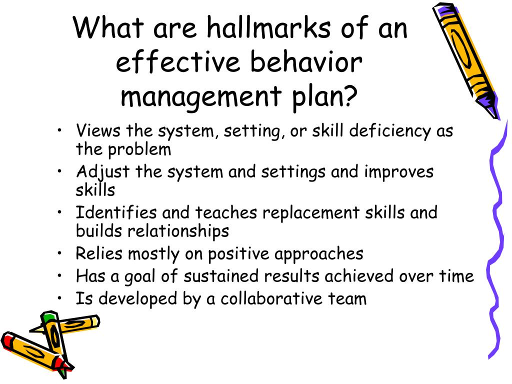 What are hallmarks of an effective behavior management plan?