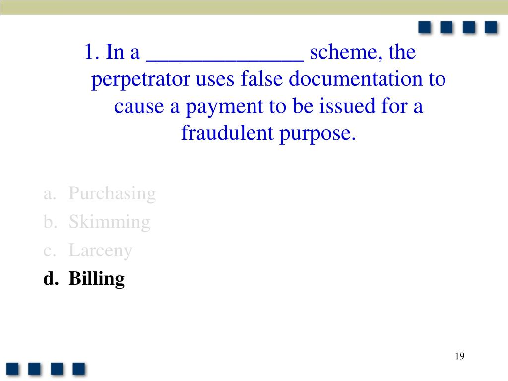 1. In a ______________ scheme, the perpetrator uses false documentation to cause a payment to be issued for a fraudulent purpose.