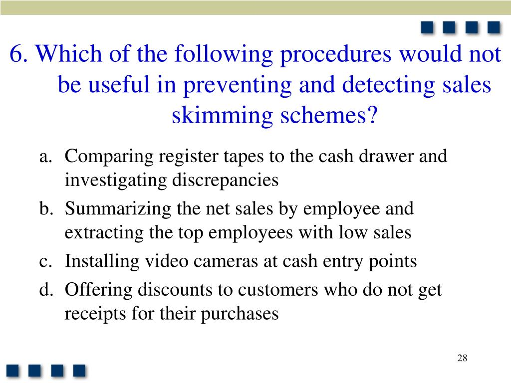 6. Which of the following procedures would not be useful in preventing and detecting sales skimming schemes?