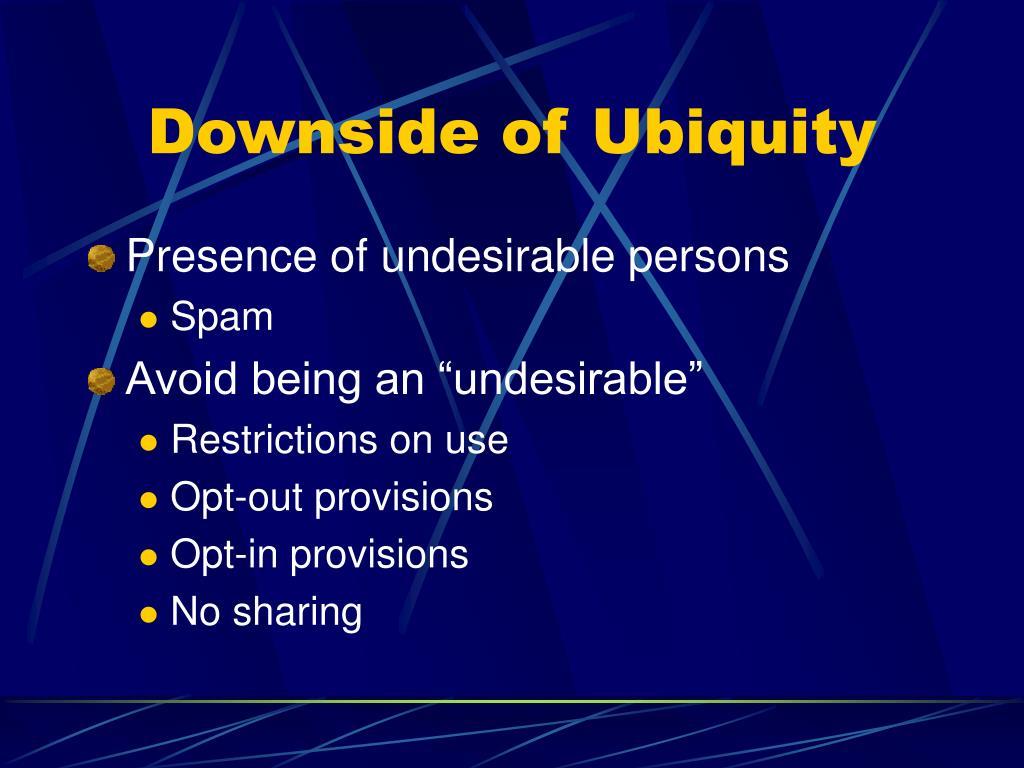 Downside of Ubiquity