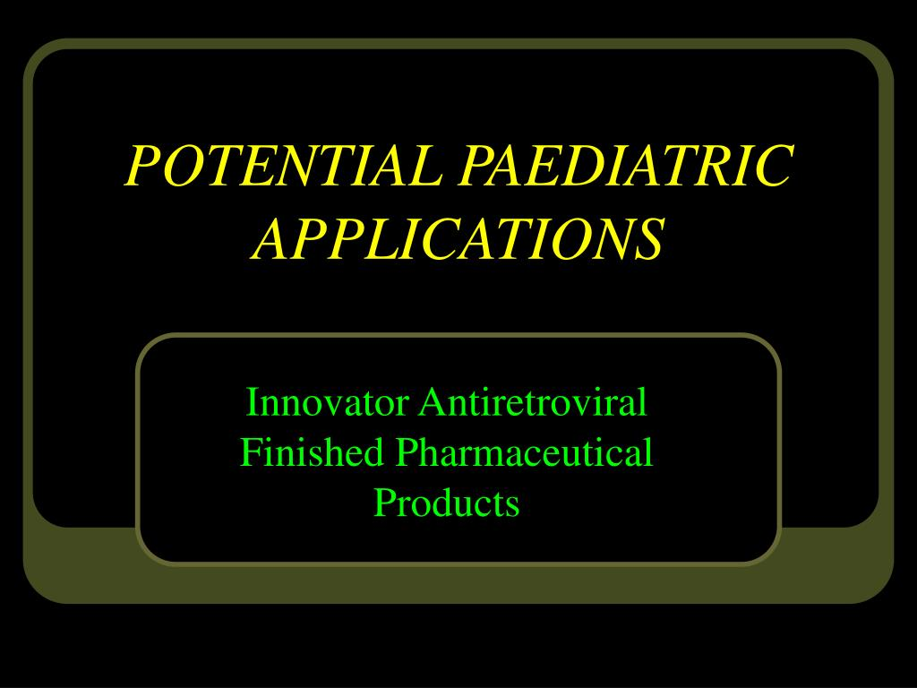 POTENTIAL PAEDIATRIC APPLICATIONS