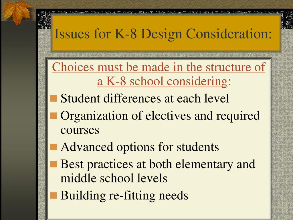 Issues for K-8 Design Consideration: