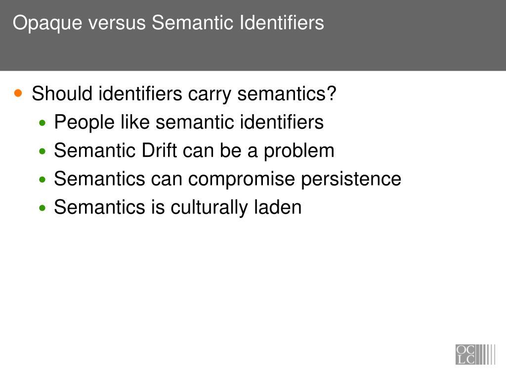 Opaque versus Semantic Identifiers