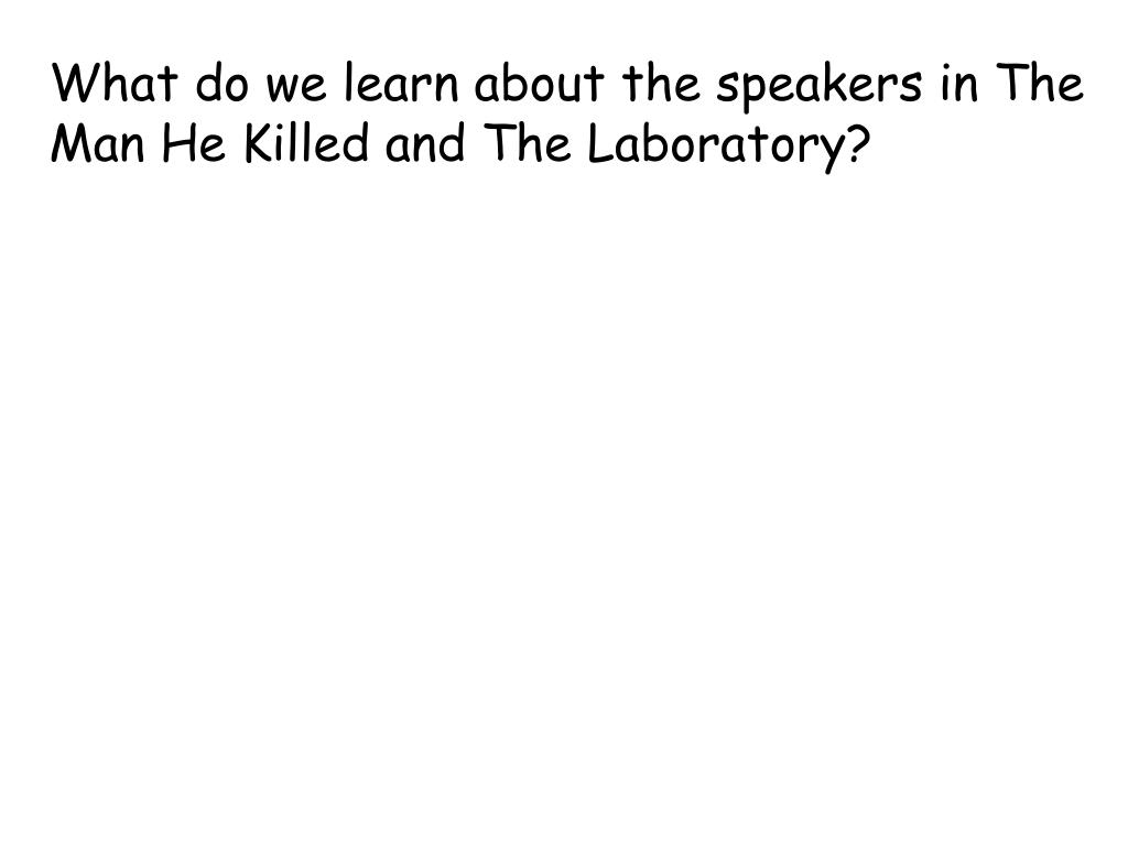 What do we learn about the speakers in The Man He Killed and The Laboratory?
