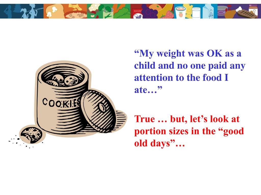 """My weight was OK as a child and no one paid any attention to the food I ate…"""