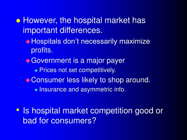 However, the hospital market has important differences.