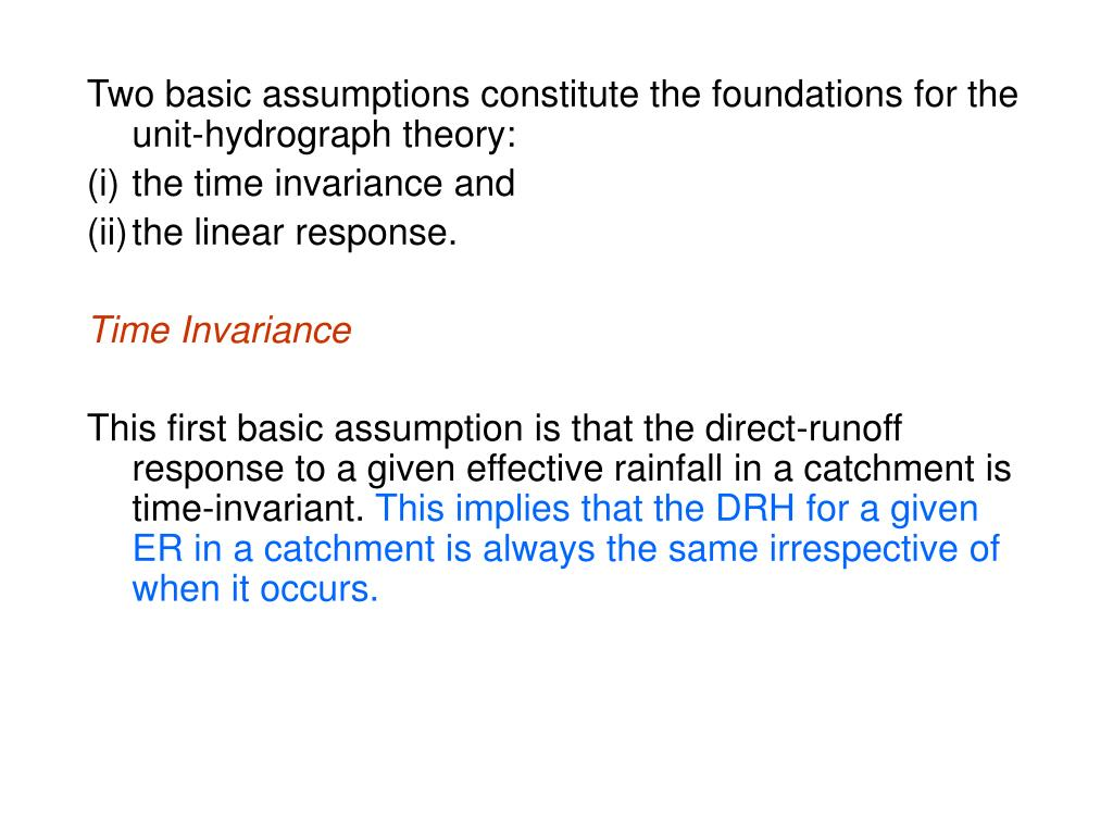 Two basic assumptions constitute the foundations for the unit-hydrograph theory: