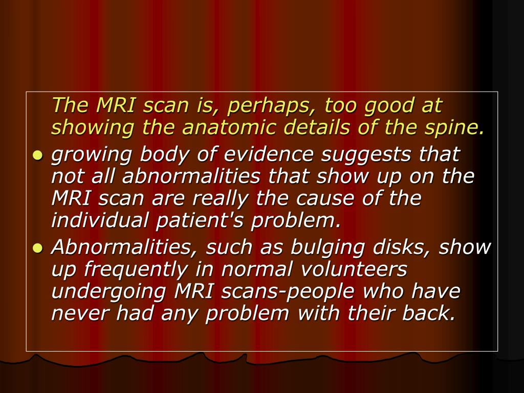 The MRI scan is, perhaps, too good at showing the anatomic details of the spine.