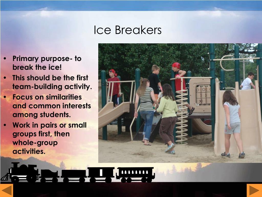 Primary purpose- to break the ice!