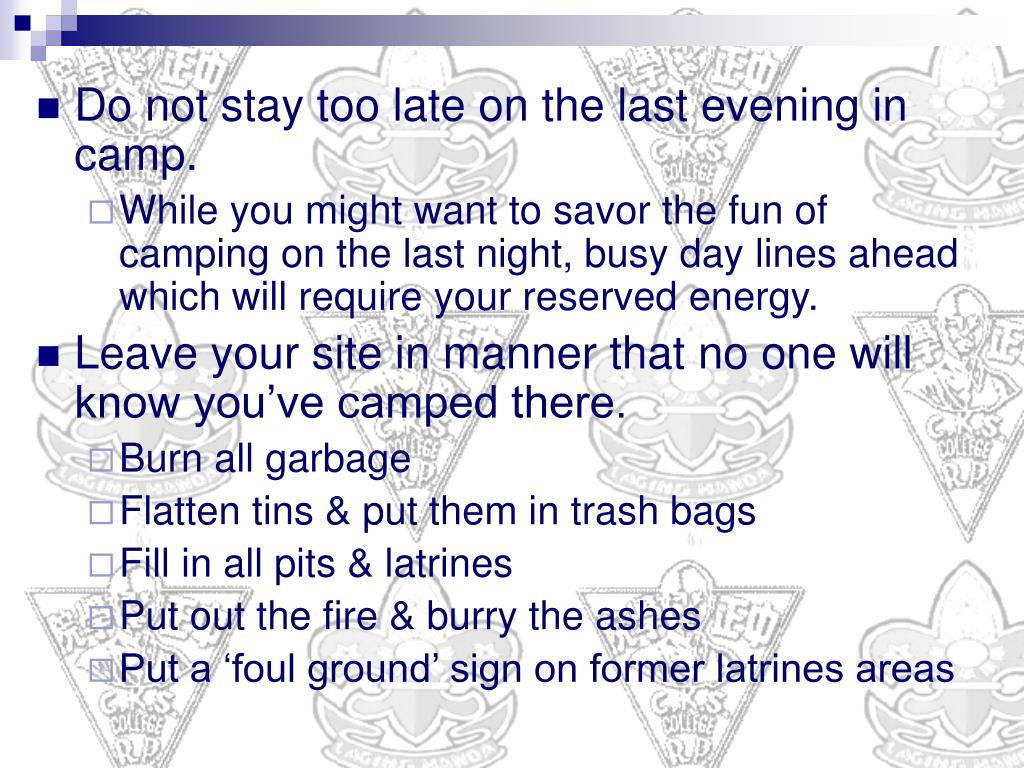 Do not stay too late on the last evening in camp.