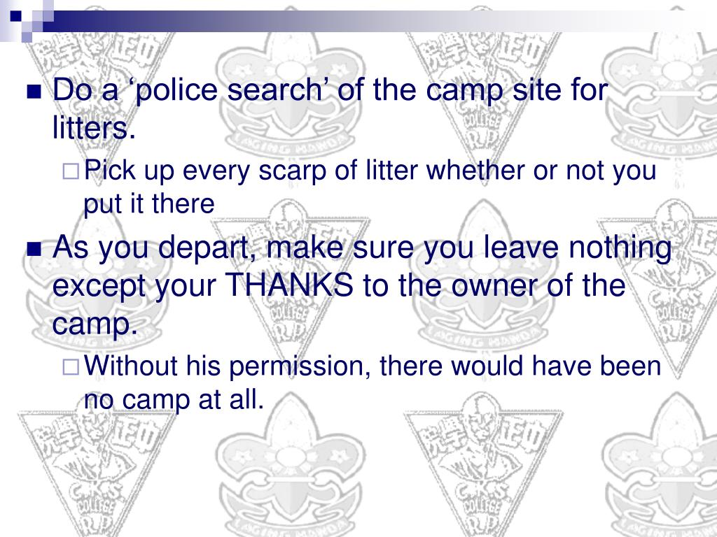 Do a 'police search' of the camp site for litters.