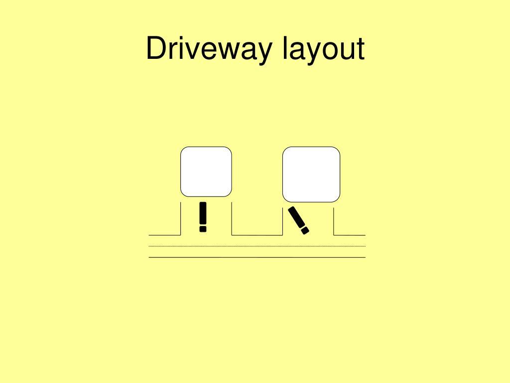 Driveway layout