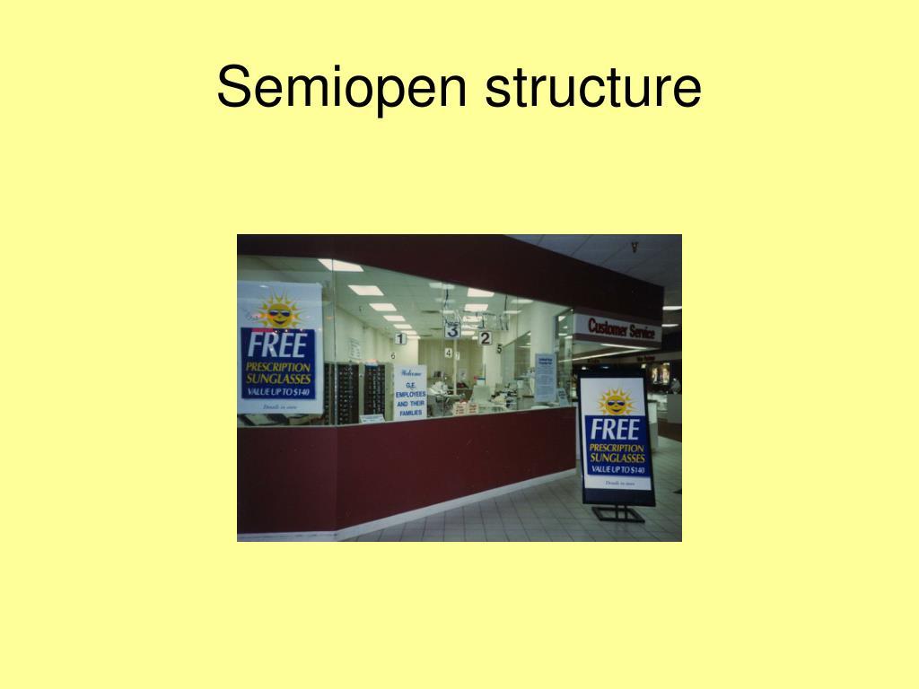 Semiopen structure