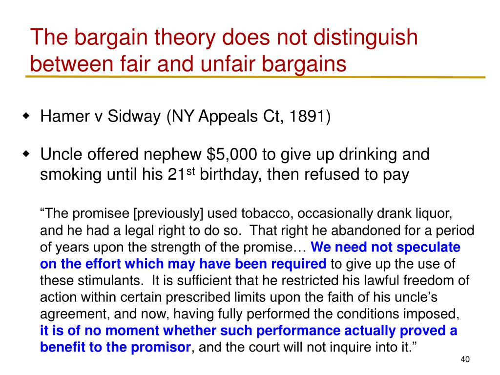 The bargain theory does not distinguish between fair and unfair bargains