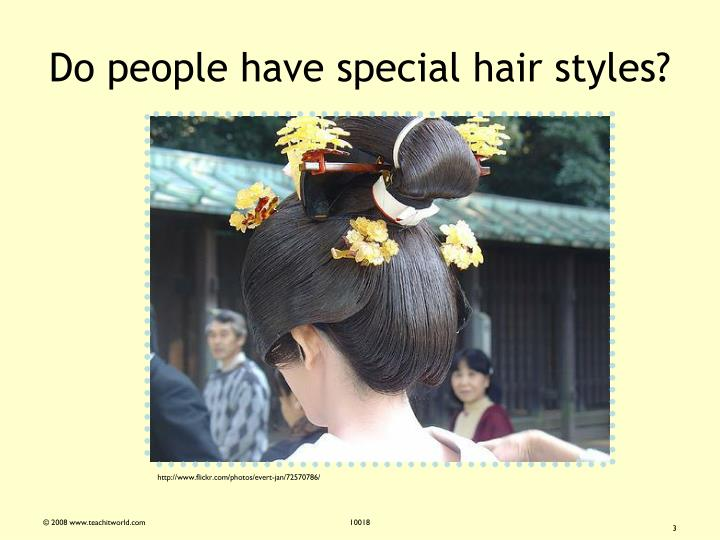 Do people have special hair styles