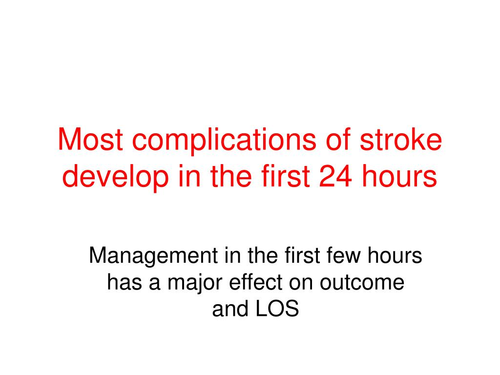 Most complications of stroke develop in the first 24 hours