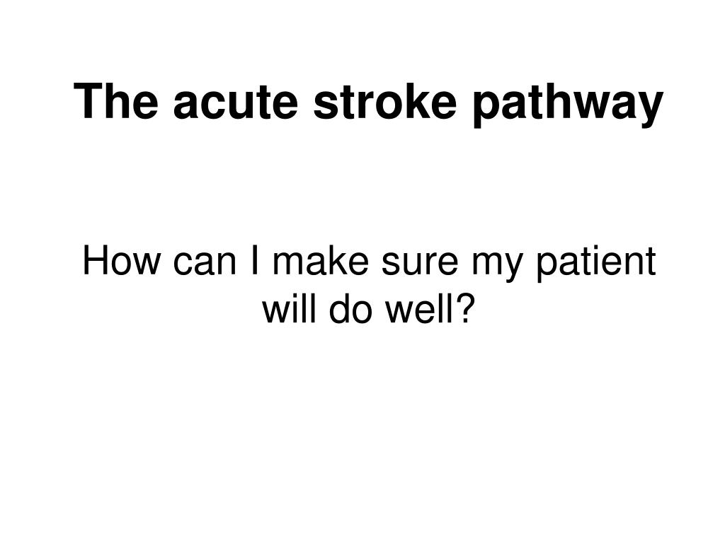 The acute stroke pathway
