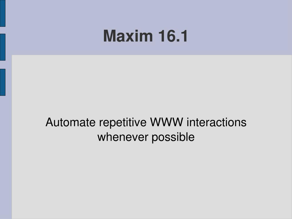 Automate repetitive WWW interactions whenever possible