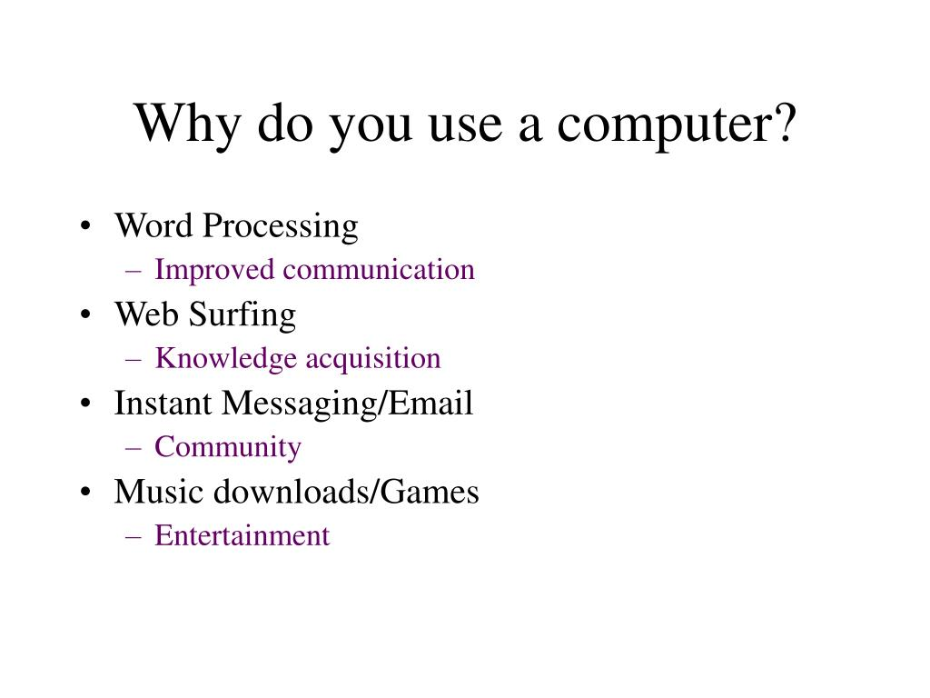 Why do you use a computer?