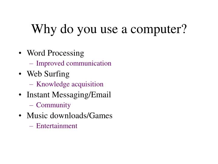 Why do you use a computer