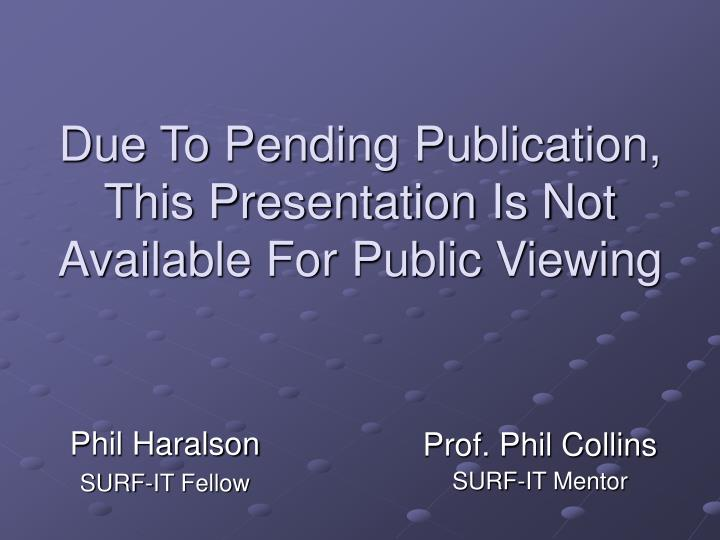 Due To Pending Publication, This Presentation Is Not Available For Public Viewing