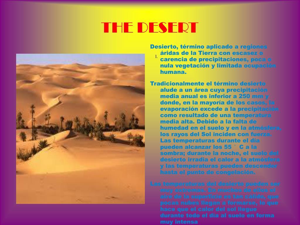 Desierto, término aplicado a regiones áridas de la Tierra con escasez o carencia de precipitaciones, poca o nula vegetación y limitada ocupación humana.