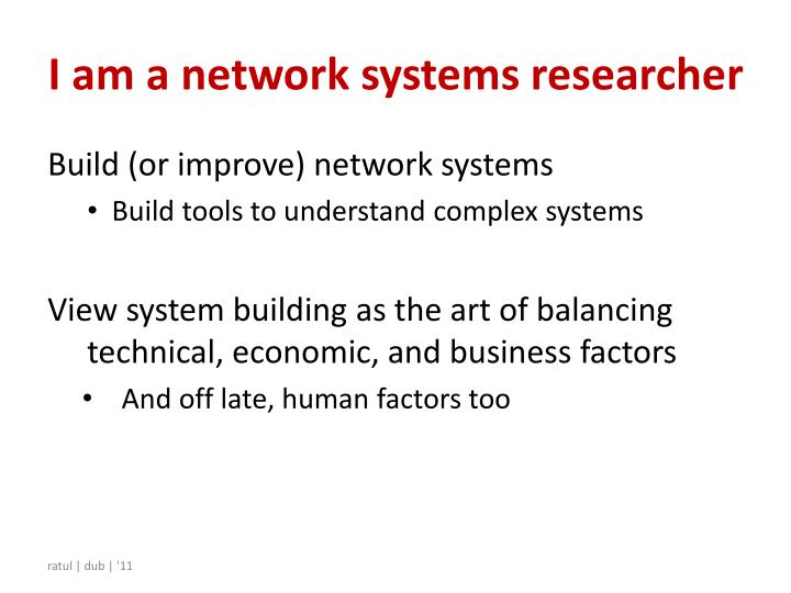 I am a network systems researcher